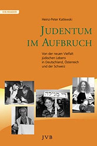 Judentum im Aufbruch. Von der neuen Vielfalt jüdischen Lebens in Deutschland, Österreich und der Schweiz