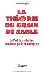 La théorie du grain de sable : ou l'art de neutraliser les casse-pieds en entreprise