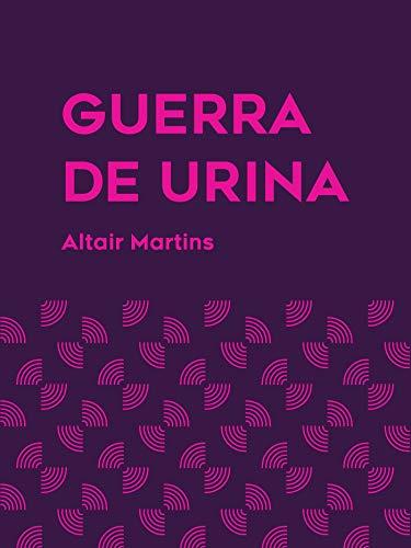 Guerra de urina (Portuguese Edition) por Altair Teixeira Martins