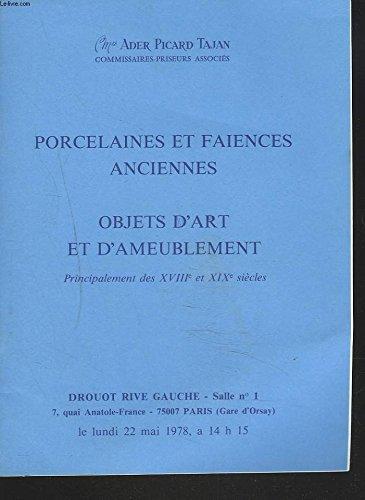 PORCELAINES ET FAÏENCES ANCIENNES. OBJETS D'ART ET D'AMEUBLEMENT PRINCIPALEMENT DES XVIIIe ET XIXe SIECLES. LE 22 MAI 1978. par ADER PICARD TAJAN (COMM. PRISEURS ASSOCIES)
