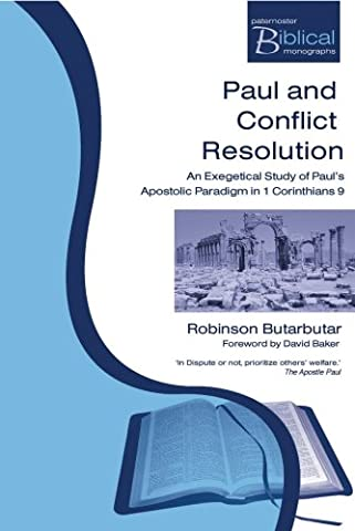 Paul and Conflict Resolution: An Exegetical Study of Paul's Apostolic Paradigm in 1 Corinthians 9 (Paternoster Biblical Monographs)