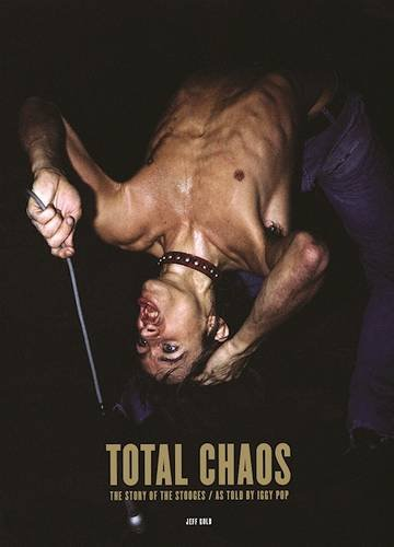 total-chaos-the-story-of-the-stooges-as-told-by-iggy-pop