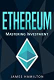 Ethereum: Mastering Investment for Beginners (Ethereum, Cryptocurrency, Blockchain, Trading, Bitcoin)