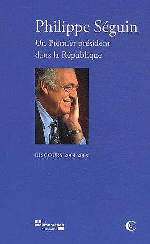 Philippe Séguin. Un Premier président dans la République. Discours 2004-2009