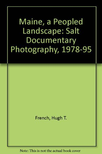 Maine, a Peopled Landscape: Salt Documentary Photography, 1978-95 by Hugh T. French (1995-06-27)