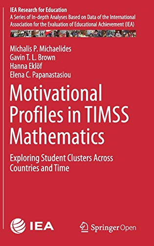 Motivational Profiles in TIMSS Mathematics: Exploring Student Clusters Across Countries and Time (IEA Research for Education, Band 7)