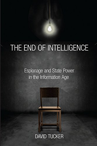 The End of Intelligence: Espionage and State Power in the Information Age