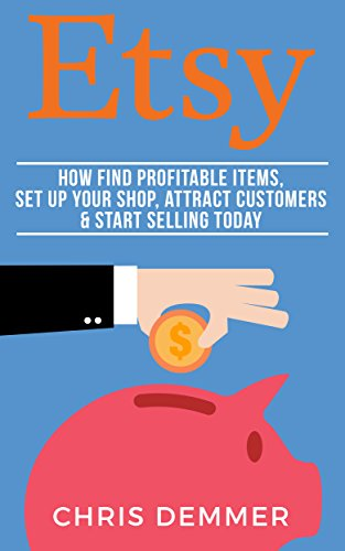 Etsy: How To Find Profitable Items, Set Up Your Shop, Attract Customers & Start Selling Today (Etsy, Ebay, Amazon FBA, Blogging, Affiliate Marketing, Make ... Money From Home Book 3) (English Edition) (Etsy Ebay)