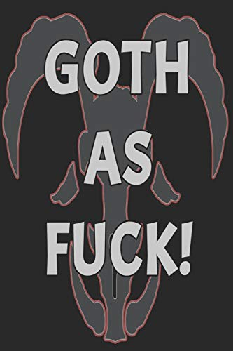 Goth As Fuck!: blank lined journal for gothic industrial vampires witches wiccan and lost souls (Vampire Diaries-make-up Halloween)
