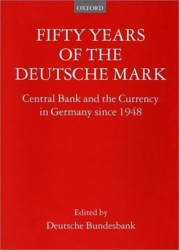 fifty-years-of-the-deutsche-mark-central-bank-and-the-currency-in-germany-since-1948-1999-04-08