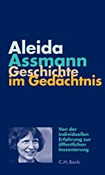 Geschichte im Gedächtnis: Von der individuellen Erfahrung zur öffentlichen Inszenierung (Krupp-Vorlesungen zur Politik und Geschichte, Band 6)