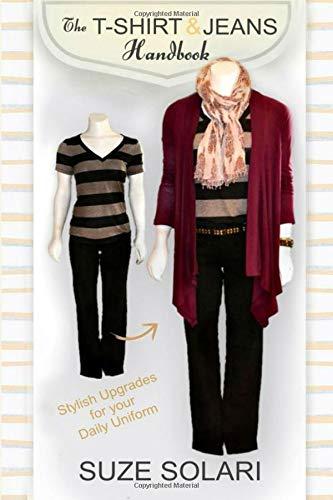 The T-Shirt   Jeans Handbook  Stylish Upgrades for your Daily Uniform  (Stylish 26dc569e1e5