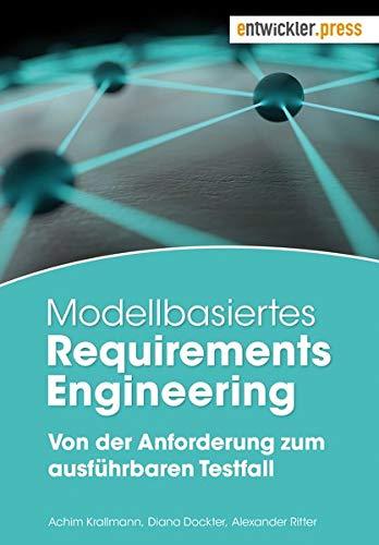 Modellbasiertes Requirements Engineering. Von der Anforderung zum ausführbaren Testfall