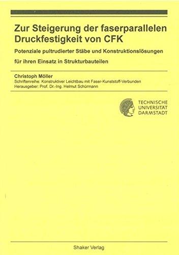 Zur Steigerung der faserparallelen Druckfestigkeit von CFK: Potenziale pultrudierter Stäbe und Konstruktionslösungen für ihren Einsatz in ... Leichtbau mit Faser-Kunststoff-Verbunden)