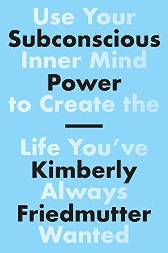 Subconscious Power: Use Your Inner Mind to Create the Life You've Always Wanted (English Edition)