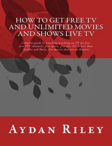 How to Get Free TV and Unlimited Movies And Shows Live TV: Complete guide to watching anything on TV for free, free PPV channels, free sports, free to get free tv shows, how to watch free tv (How To Watch Tv Shows)