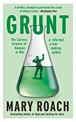 Grunt: The Curious Science of Humans at War by Mary Roach (2016-09-01)