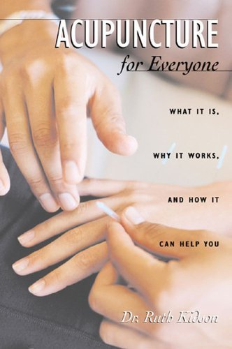 Acupuncture for Everyone: What It Is, Why It Works, and How It Can Help You by Kidson, Ruth Lever, Kidson, Dr. Ruth (2000) Paperback