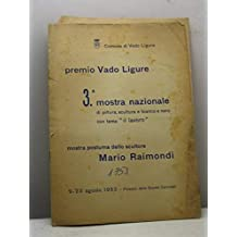 Premio Vado Ligure. 3a Mostra Nazionale di pittura, scultura e bianco e nero con tema 'il lavoro'. Mostra postuma dello scultore Mario Raimondi. Comune di Vado Ligure, 9-23 agosto 1953, Palazzo delle Scuole Comunali