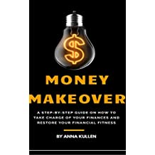 Money Makeover: A Step By Step Guide On How to Take Charge of Your Finances and Restore Your Financial Fitness (English Edition)