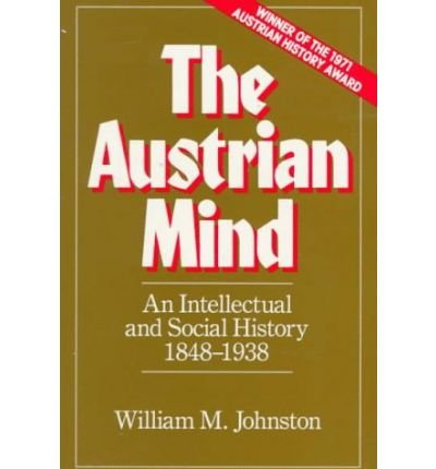 [( The Austrian Mind: An Intellectual and Social History, 1848-1938 * * )] [by: William M. Johnston] [Jun-1983]