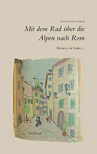 Einmal im Leben... mit dem Rad über die Alpen nach Rom (Rom Reise-fahrrad)