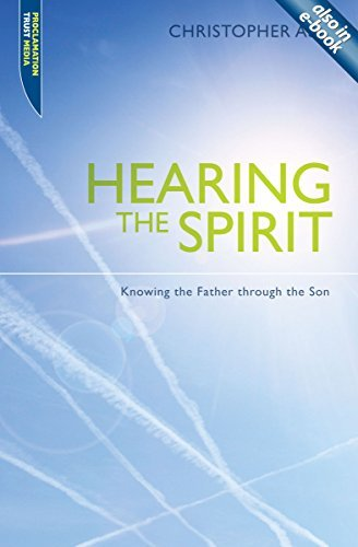 Hearing the Spirit: Knowing the Father through the Son. (Proclamation Trust) by Christopher Ash (2001-01-01)