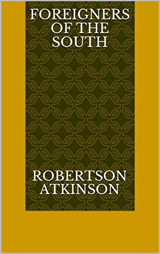 Foreigners Of The South (Norwegian Edition) por Robertson Atkinson