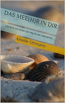 Das Mee(h)r in Dir: Wie Wind und Wellen den Weg für die Liebe ebnen... (Eine Liebe an der Nordsee 1)