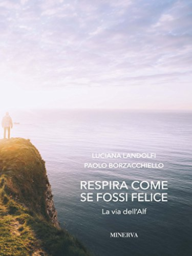 Respira come se fossi felice: La via dell'Alf (I MISTERI DI MINERVA) (Italian Edition)