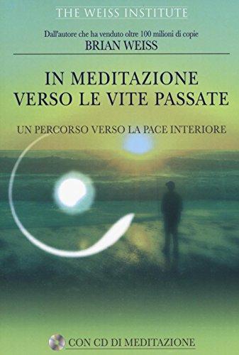 In meditazione verso le vite passate. Un percorso verso la pace interiore. Con CD Audio