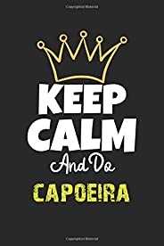 Keep Calm And Do capoeira Notebook - capoeira Funny Gift: Lined Notebook / Journal Gift, 120 Pages, 6x9, Soft Cover, Matte Fi