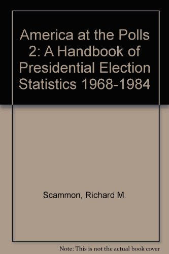 America at the Polls 2: A Handbook of Presidential Election Statistics 1968-1984