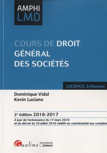 Cours de droit général des sociétés / Dominique Vidal, Kevin Luciano.- Issy-les-Moulineaux : Gualino, Lextenso , impr. 2016, cop. 2016
