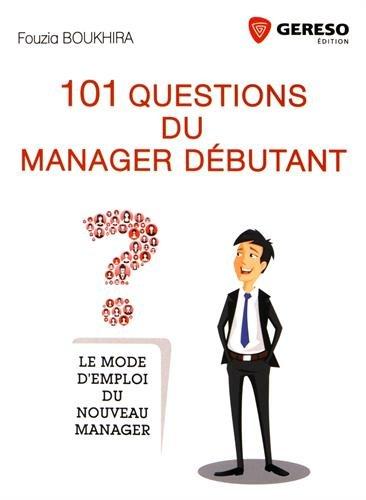 101 questions du manager débutant: Le mode d'emploi du nouveau manager