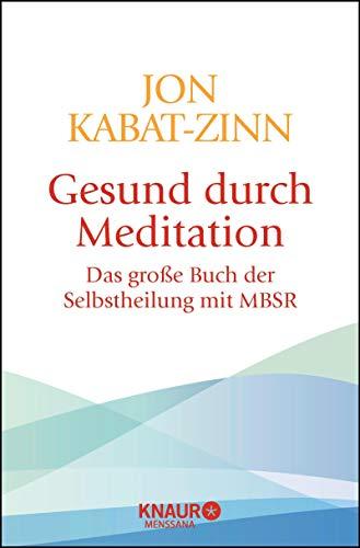 Gesund durch Meditation: Das große Buch der Selbstheilung mit MBSR -