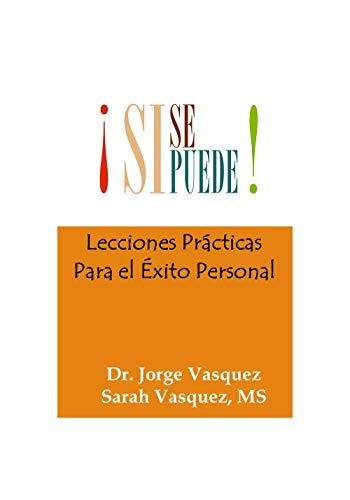 Si Se Puede: Lecciones Prácticas Para el Exito Personal por Dr. Jorge  Vasquez