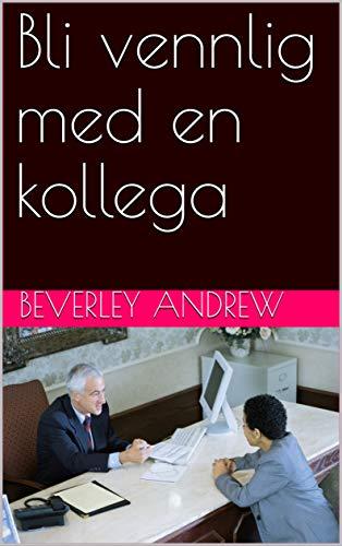Bli vennlig med en kollega (Norwegian Edition)