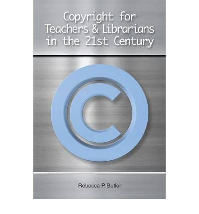[ COPYRIGHT FOR TEACHERS AND LIBRARIANS IN THE 21ST CENTURY ] BY Butler, Rebecca P ( AUTHOR )May-31-2011 ( Paperback )