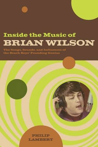 Inside the Music of Brian Wilson: The Songs, Sounds, and Influences of the Beach Boys' Founding Genius: The Songs, Sounds, and Influences of a Pop Legend thumbnail