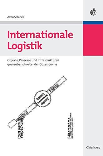 Internationale Logistik: Objekte, Prozesse und Infrastrukturen grenzüberschreitender Güterströme