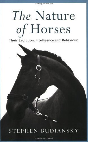 The Nature of Horses: Their Evolution. Intelligence and Behaviour by Budiansky. Stephen ( 2009 ) Paperback