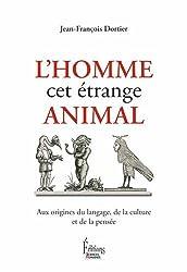 L'homme cet étrange animal : Aux origines du langage, de la culture et de la pensée