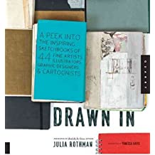 Drawn In A Peek into the Inspiring Sketchbooks of 45 Fine Artists, Illustrators, Graphic Designers, and Cartoonists by Rothman, Julia ( Author ) ON May-19-2011, Hardback