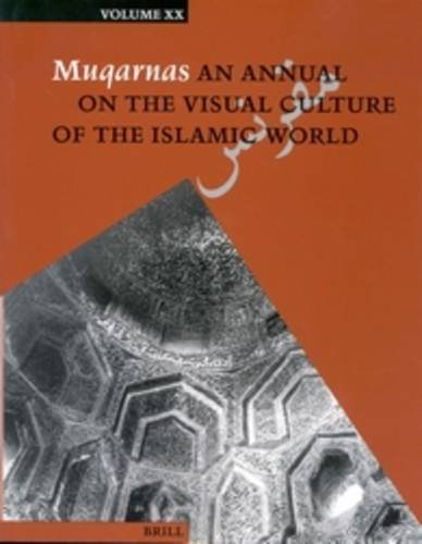Muqarnas: An Annual on the Visual Culture of the Islamic World: Vol 21