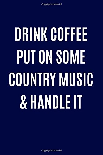 Drink Coffee Put On Some Country Music & Handle It: Music Lover Blank Book, Journal, Diary, Notebook for Men & Women -
