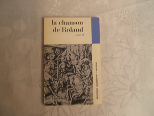 LA CHANSON DE ROLAND//II//LAISSES 160 A 291//AVEC UNE NOTICE HISTORIQUE ET LITTERAIRE,UN LEXIQUE,DES NOTES EXPLICATIVES ET UN QUESTIONNAIRE,PAR GUILLAUME PICOT AGREGE DE L'UNIVERSITE//TEXTE INTEGRAL//LIBRAIRIE LAROUSSE//1965 par LA CHANSON DE ROLAND