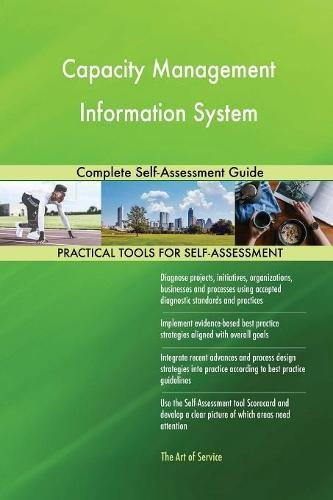 Capacity Management Information System Complete Self-Assessment Guide
