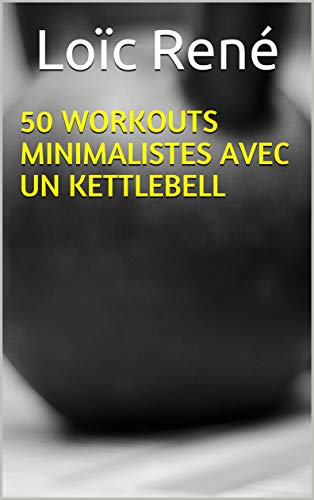 50 workouts minimalistes avec un kettlebell (French Edition) eBook ...
