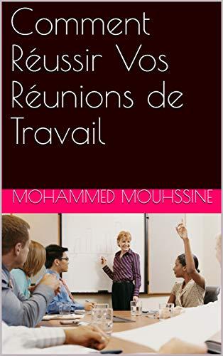 Couverture du livre Comment Réussir Vos Réunions de Travail
